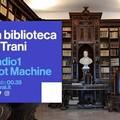 "La biblioteca di Trani protagonista su  ""Radio1 Plot Machine """